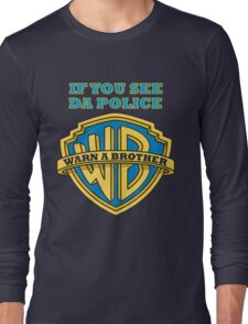 If you see da Police, Warn a Brother Long Sleeve T-Shirt
