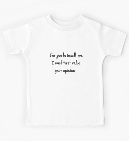 Smart quote: for you to insult me i first must value your opinion Kids Tee