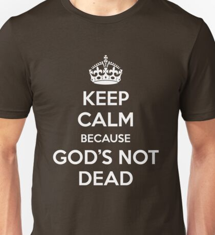 God's Not Dead Unisex T-Shirt