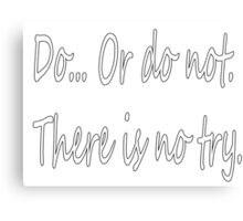 Do... Or Do Not. There is no Try. Canvas Print
