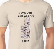 I Only Date Girls Who Are Missingno Teeth Unisex T-Shirt