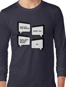 Sudo Give Me Five Bucks - Linux Geek Humor  Long Sleeve T-Shirt