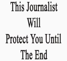 This Journalist Will Protect You Until The End  by supernova23