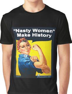 Nasty Women Make History - Rosie The Riveter Shirt Graphic T-Shirt