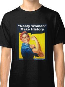 Nasty Women Make History - Rosie The Riveter Shirt Classic T-Shirt