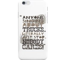 """Anyone Singing About Trucks... Literally Just Stop. Nobody Cares!"" (phone case) iPhone Case/Skin"