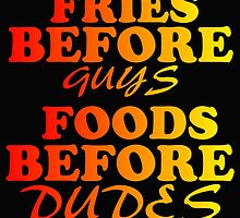 FRIES BEFORE GUYS FOODS BEFORE DUDES by Divertions