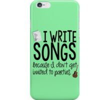 I Write Songs Because I Don't Get Invited To Parties (phone case) iPhone Case/Skin