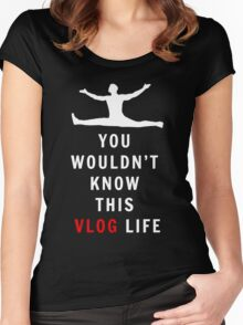 You Wouldn't Know This Vlog Life! Women's Fitted Scoop T-Shirt