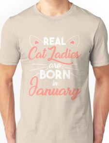 real cat ladies are born in January Unisex T-Shirt
