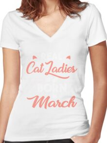 real cat ladies are born in March Women's Fitted V-Neck T-Shirt