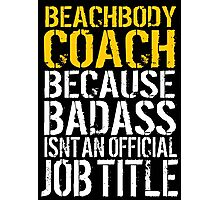 Limited Edition Funny 'Beachbody Coach Because Badass Isn't An Official Job Title' T-Shirt Photographic Print