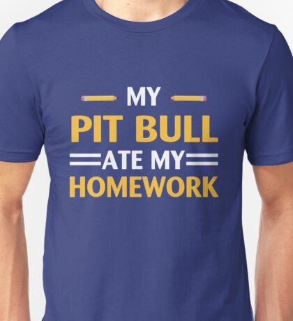 My Pit Bull Ate My Homework Funny School Dog Lover Unisex T-Shirt