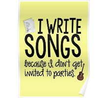 I Write Songs Because I Don't Get Invited To Parties (poster) Poster