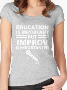 Education Is Important But Improv Is Importanter Funny Comedy Comedian  Women's Fitted Scoop T-Shirt