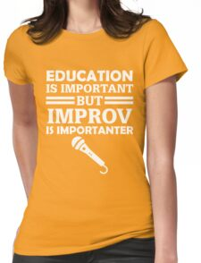 Education Is Important But Improv Is Importanter Funny Comedy Comedian  Womens Fitted T-Shirt