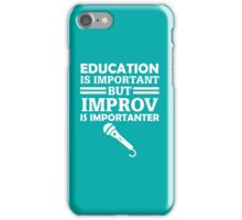 Education Is Important But Improv Is Importanter Funny Comedy Comedian  iPhone Case/Skin