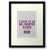 I Grew Up On 80's Country Radio (white poster) Framed Print