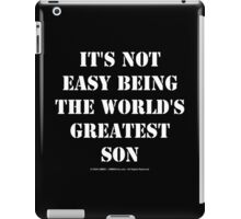 It's Not Easy Being The World's Greatest Son - White Text iPad Case/Skin