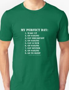 My Perfect Day: Go Sailing - White Text Unisex T-Shirt