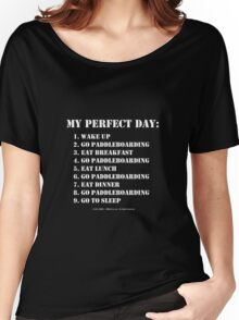 My Perfect Day: Go Paddleboarding - White Text Women's Relaxed Fit T-Shirt