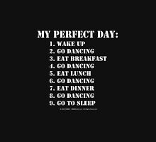 My Perfect Day: Go Dancing - White Text Womens Fitted T-Shirt
