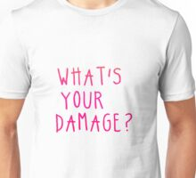 whats your damage? Unisex T-Shirt
