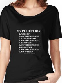 My Perfect Day: Go Wakeboarding - White Text Women's Relaxed Fit T-Shirt