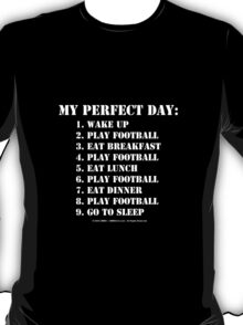 My Perfect Day: Play Football - White Text T-Shirt