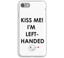 Kiss me, i'm left-handed iPhone Case/Skin