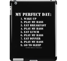 My Perfect Day: Play My Bass - White Text iPad Case/Skin