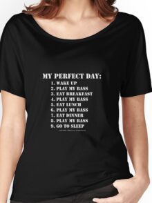 My Perfect Day: Play My Bass - White Text Women's Relaxed Fit T-Shirt