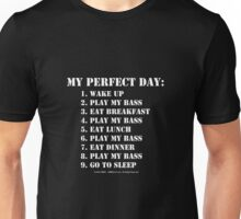 My Perfect Day: Play My Bass - White Text Unisex T-Shirt