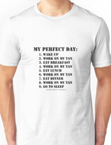 My Perfect Day: Work On My Tan - Black Text Unisex T-Shirt