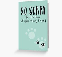 So Sorry for the loss of your furry friend Greeting Card
