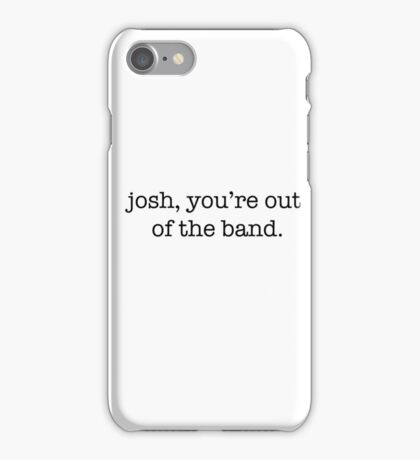 Josh you're out of the band - Twenty One Pilots iPhone Case/Skin