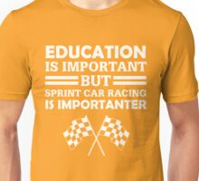 Education Is Important But Sprint Car Racing Is Importanter Funny Checkered Flags  Unisex T-Shirt