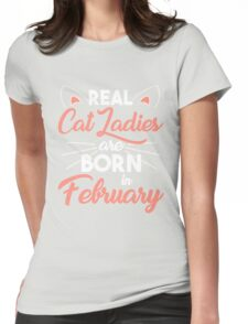 real cat ladies are born in February Womens Fitted T-Shirt