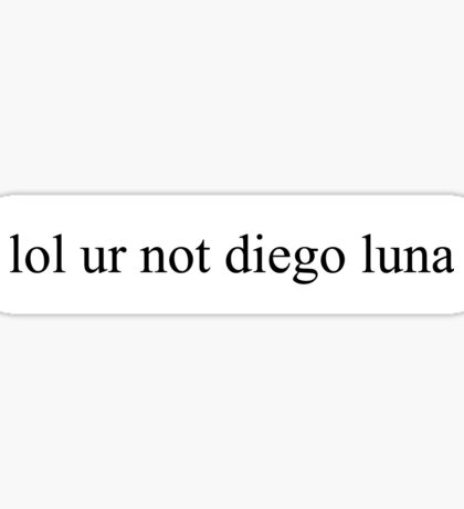 lol ur not diego luna Sticker