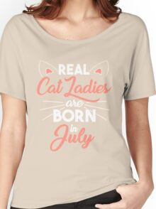 real cat ladies are born in July Women's Relaxed Fit T-Shirt