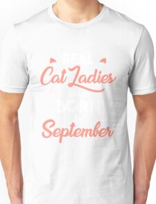 real cat ladies are born in September Unisex T-Shirt