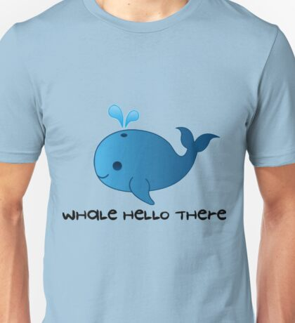 'whale hello there' - Pun Cartoon Unisex T-Shirt
