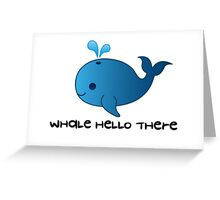 'whale hello there' - Pun Cartoon Greeting Card