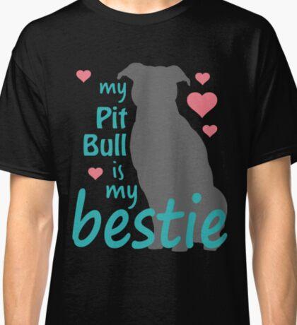 My Pit Bull Is My Bestie Classic T-Shirt
