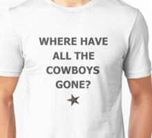 Where have All the Cowboys gone Unisex T-Shirt