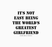 It's Not Easy Being The World's Greatest Girlfriend - Black Text Womens Fitted T-Shirt