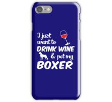 I Just Want To Drink Wine & Pet My Boxer Funny Dog Lover  iPhone Case/Skin