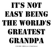It's Not Easy Being The World's Greatest Grandpa - Black Text by cmmei