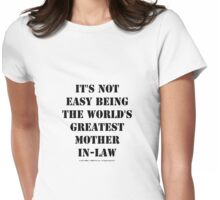 It's Not Easy Being The World's Greatest Mother-In-Law - Black Text Womens Fitted T-Shirt