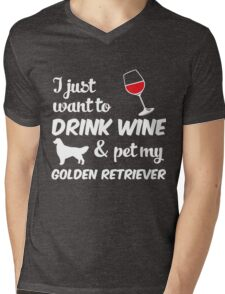 I Just Want To Drink Wine & Pet My Golden Retriever Funny Dog Lover  Mens V-Neck T-Shirt